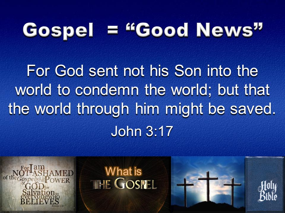 For God sent not his Son into the world to condemn the world; but that the world through him might be saved.