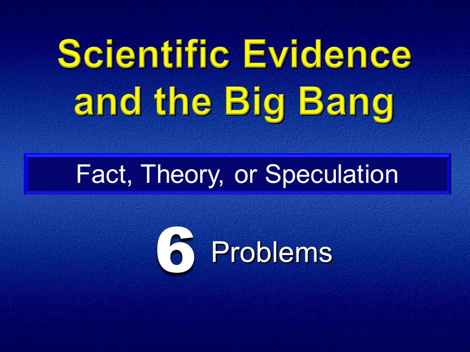 Fact, Theory, or Speculation Problems 6