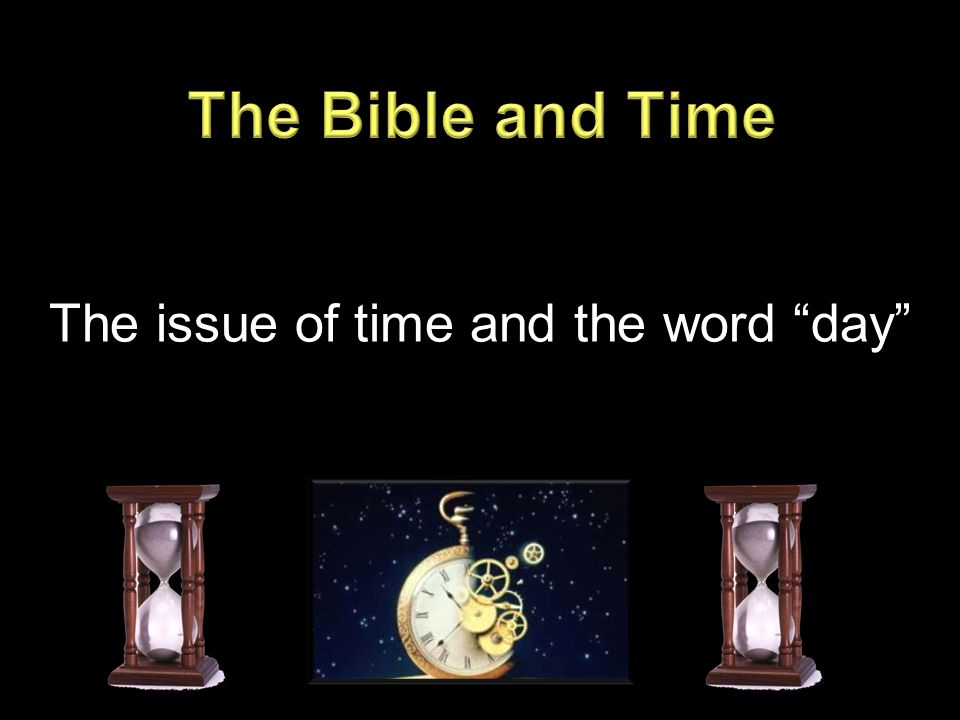 The issue of time and the word day