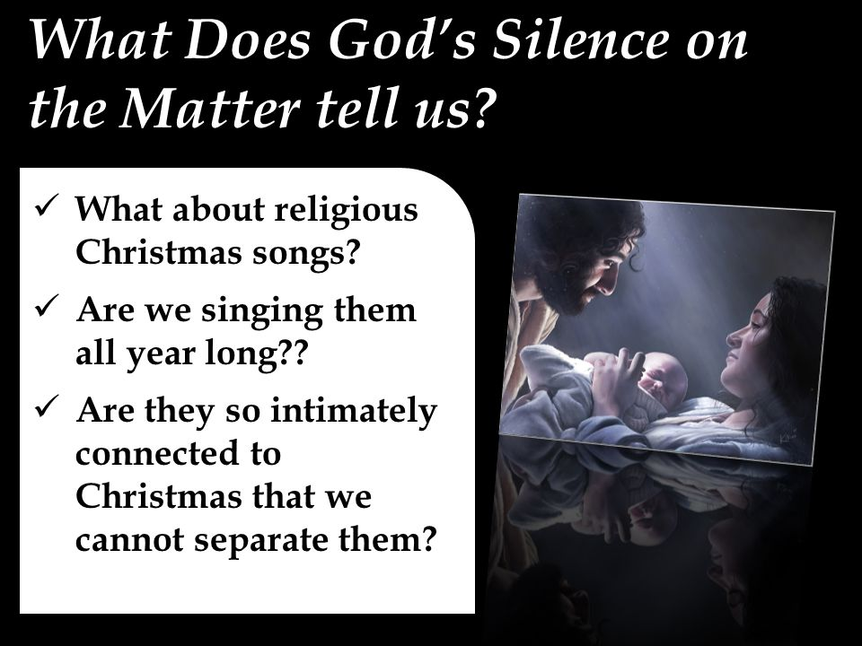 What Does God's Silence on the Matter tell us. What about religious Christmas songs.