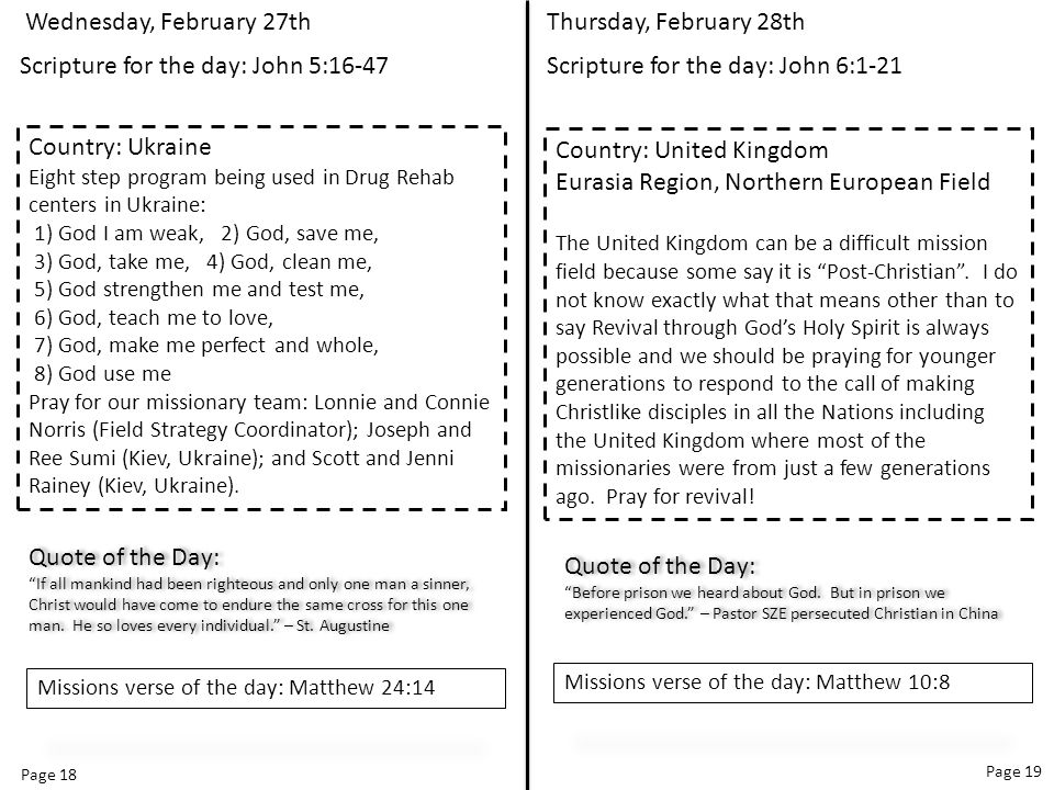 Page 18 Page 19 Thursday, February 28th Scripture for the day: John 6:1-21 Country: United Kingdom Eurasia Region, Northern European Field The United Kingdom can be a difficult mission field because some say it is Post-Christian .