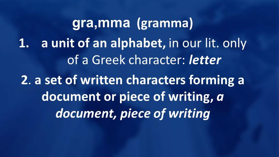 gra,mma (gramma) 1.a unit of an alphabet, in our lit.