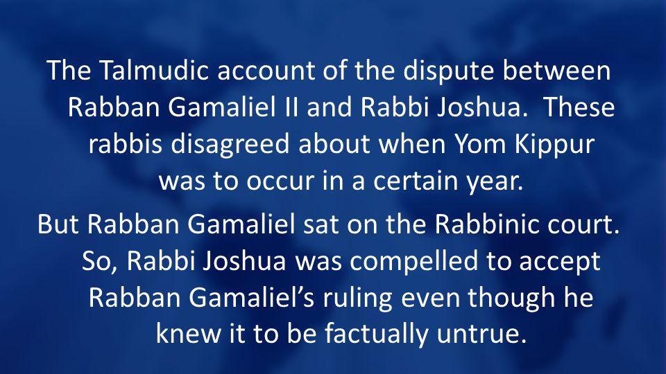 The Talmudic account of the dispute between Rabban Gamaliel II and Rabbi Joshua.