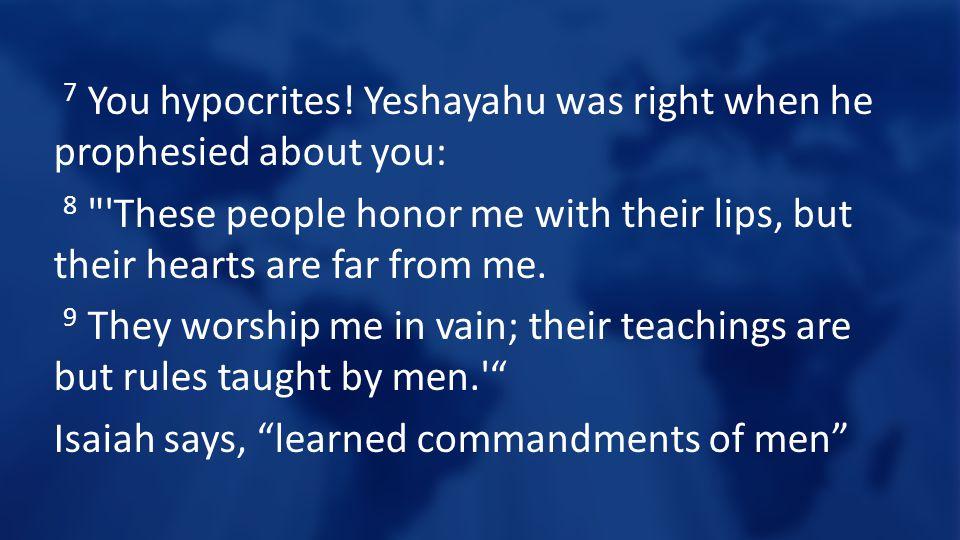 7 You hypocrites.