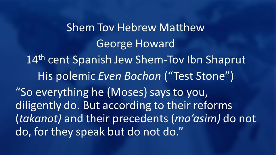 Shem Tov Hebrew Matthew George Howard 14 th cent Spanish Jew Shem-Tov Ibn Shaprut His polemic Even Bochan ( Test Stone ) So everything he (Moses) says to you, diligently do.