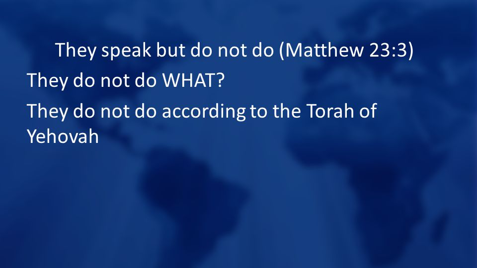 They speak but do not do (Matthew 23:3) They do not do WHAT.