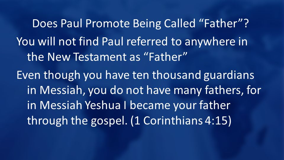 """Does Paul Promote Being Called """"Father""""? You will not find Paul referred to anywhere in the New Testament as """"Father"""" Even though you have ten thousan"""