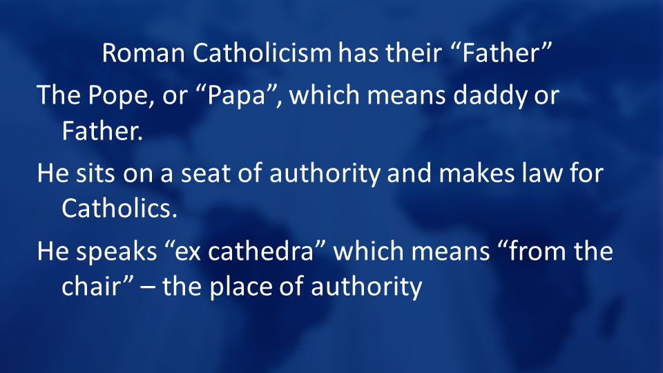 Roman Catholicism has their Father The Pope, or Papa , which means daddy or Father.