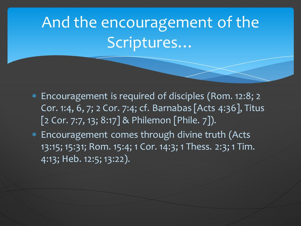  Encouragement is required of disciples (Rom. 12:8; 2 Cor.