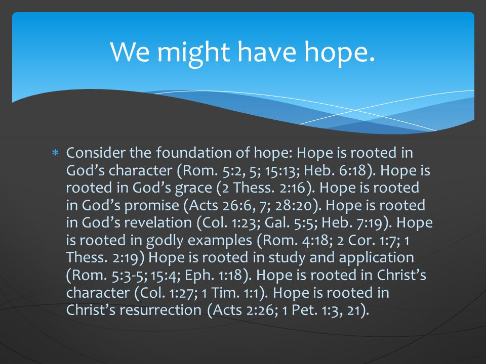 Consider the foundation of hope: Hope is rooted in God's character (Rom.