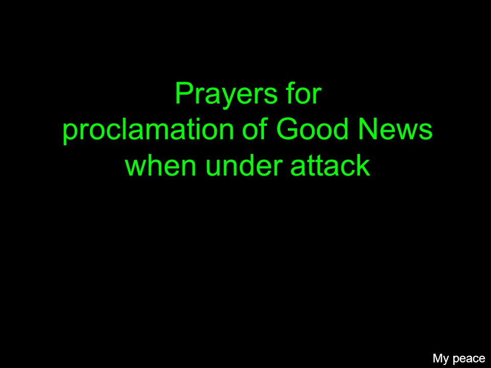 Prayers for proclamation of Good News when under attack My peace