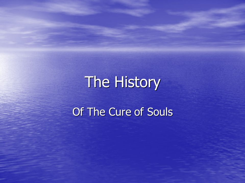 The 7 Steps to The Cure of Souls From the Very Beginning The Cure of Souls has been around since before the beginning of time.