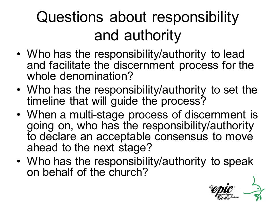 Questions about responsibility and authority Who has the responsibility/authority to lead and facilitate the discernment process for the whole denomin