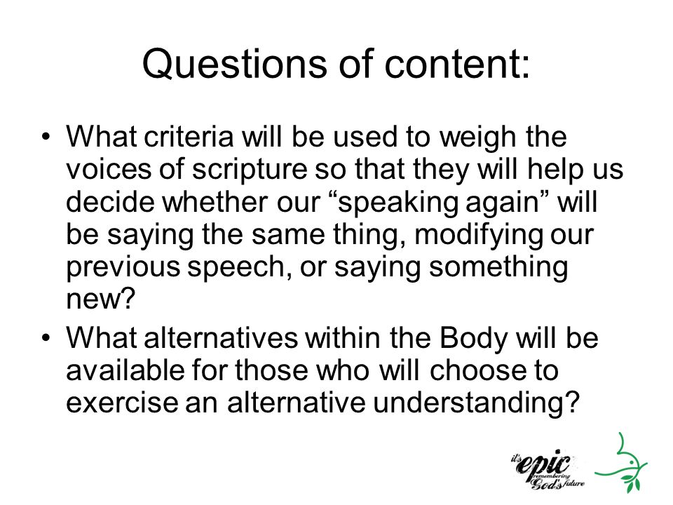 "Questions of content: What criteria will be used to weigh the voices of scripture so that they will help us decide whether our ""speaking again"" will b"