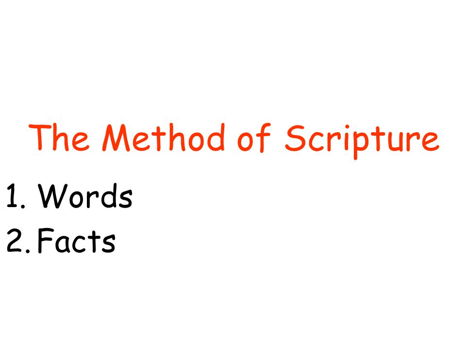 The Method of Scripture 1.Words 2.Facts