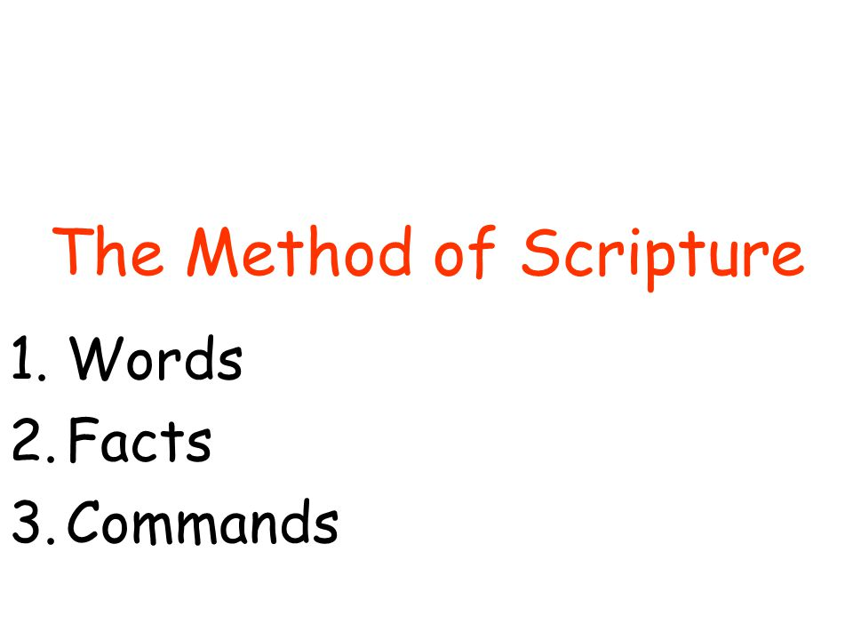 The Method of Scripture 1.Words 2.Facts 3.Commands