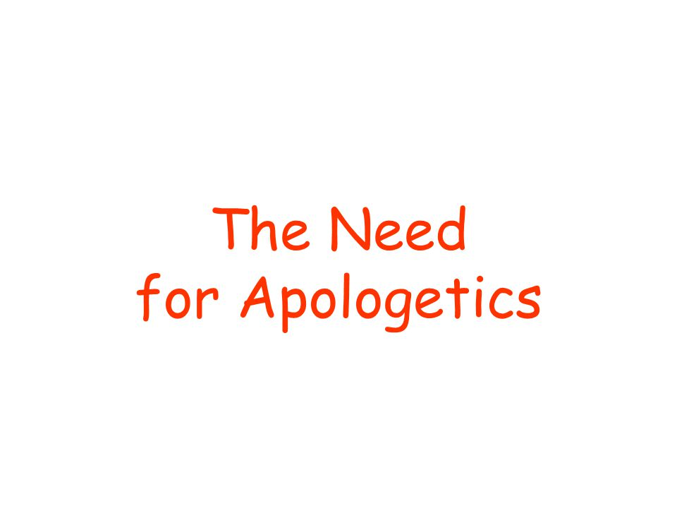The Need for Apologetics