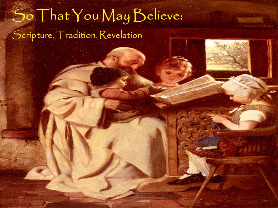 So That You May Believe: Scripture, Tradition, Revelation