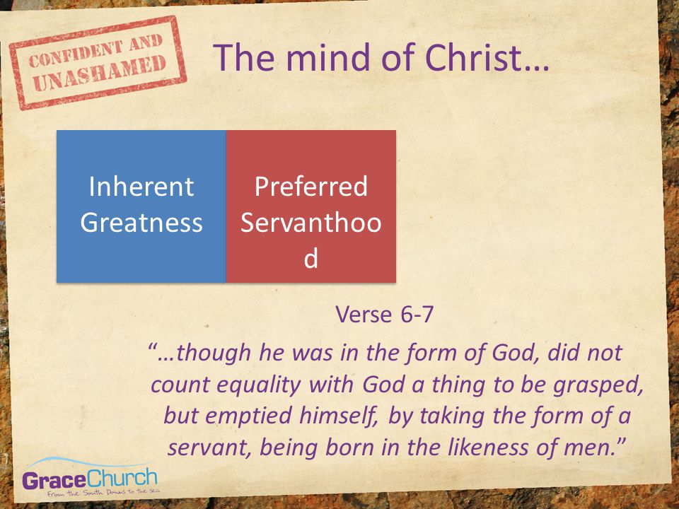 "The mind of Christ… Inherent Greatness Preferred Servanthoo d Verse 6-7 ""…though he was in the form of God, did not count equality with God a thing to"