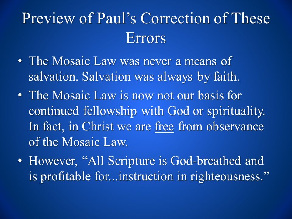 Preview of Paul's Correction of These Errors The Mosaic Law was never a means of salvation.