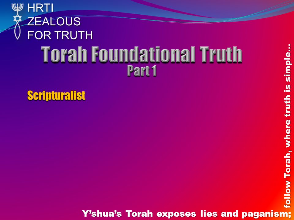HRTIZEALOUS FOR TRUTH Y'shua's Torah exposes lies and paganism; follow Torah, where truth is simple… Scripturalist