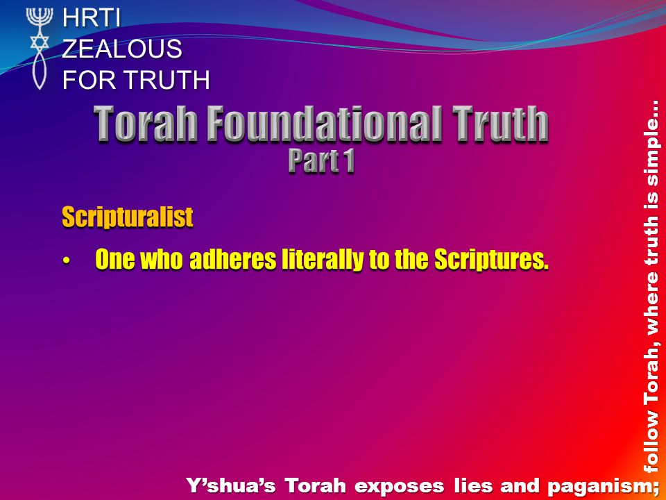 HRTIZEALOUS FOR TRUTH Y'shua's Torah exposes lies and paganism; follow Torah, where truth is simple… John 5:46-47 – Y'shua defines here if you believe Him Literal context: