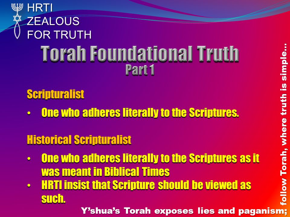 HRTIZEALOUS FOR TRUTH Y'shua's Torah exposes lies and paganism; follow Torah, where truth is simple… Choose your Scripture Teacher carefully… Jewish Rabbis are taught to place their affections for their teachers higher than that for their biological fathers, for: