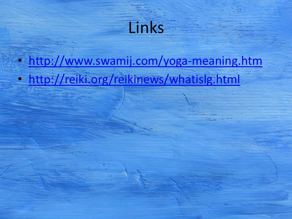 Links http://www.swamij.com/yoga-meaning.htm http://reiki.org/reikinews/whatislg.html