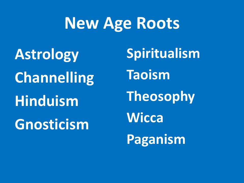 New Age Roots Astrology Channelling Hinduism Gnosticism Spiritualism Taoism Theosophy Wicca Paganism