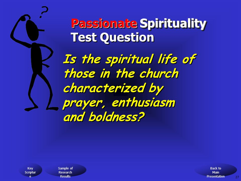 Passionate Spirituality Passionate Spirituality Test Question Is the spiritual life of those in the church characterized by prayer, enthusiasm and boldness.