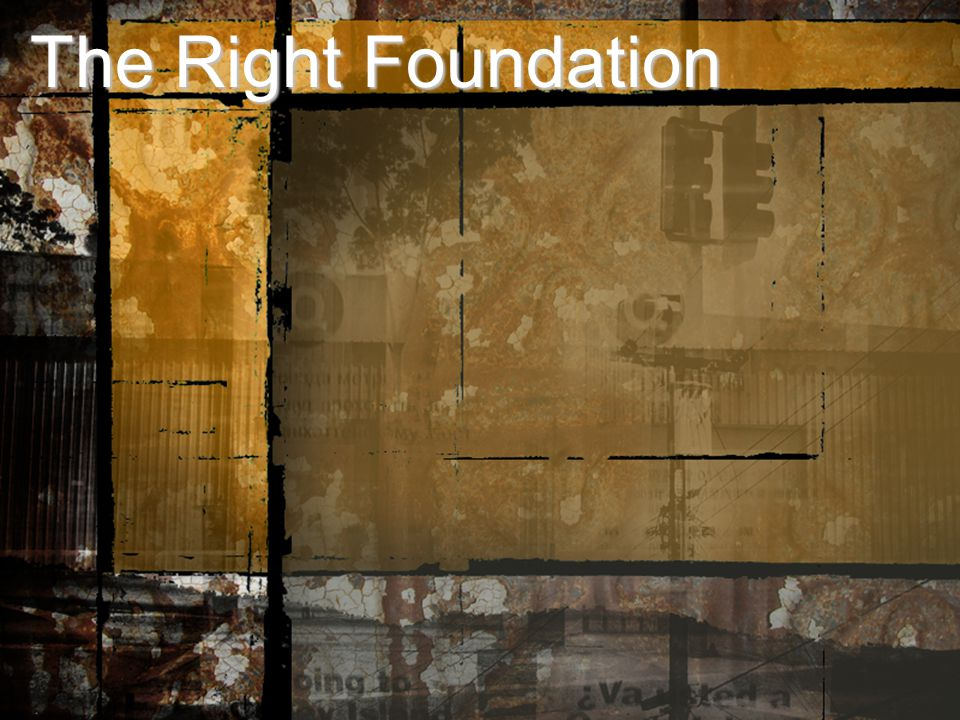 The Right Foundation The Right Foundation