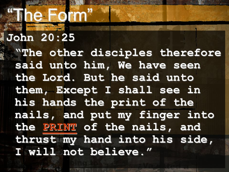 The Form The Form John 20:25 The other disciples therefore said unto him, We have seen the Lord.