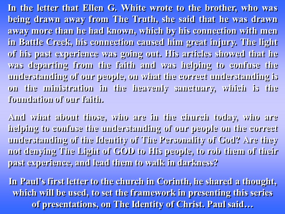 In the letter that Ellen G. White wrote to the brother, who was being drawn away from The Truth, she said that he was drawn away more than he had know