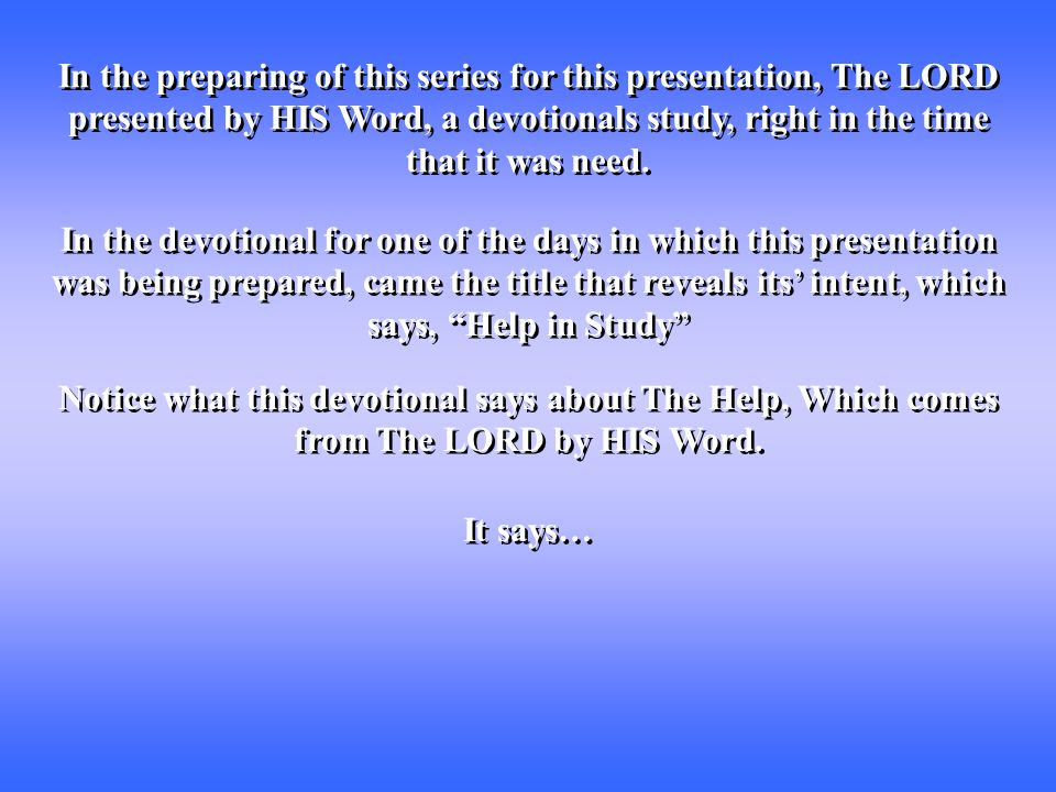 In the preparing of this series for this presentation, The LORD presented by HIS Word, a devotionals study, right in the time that it was need. In the