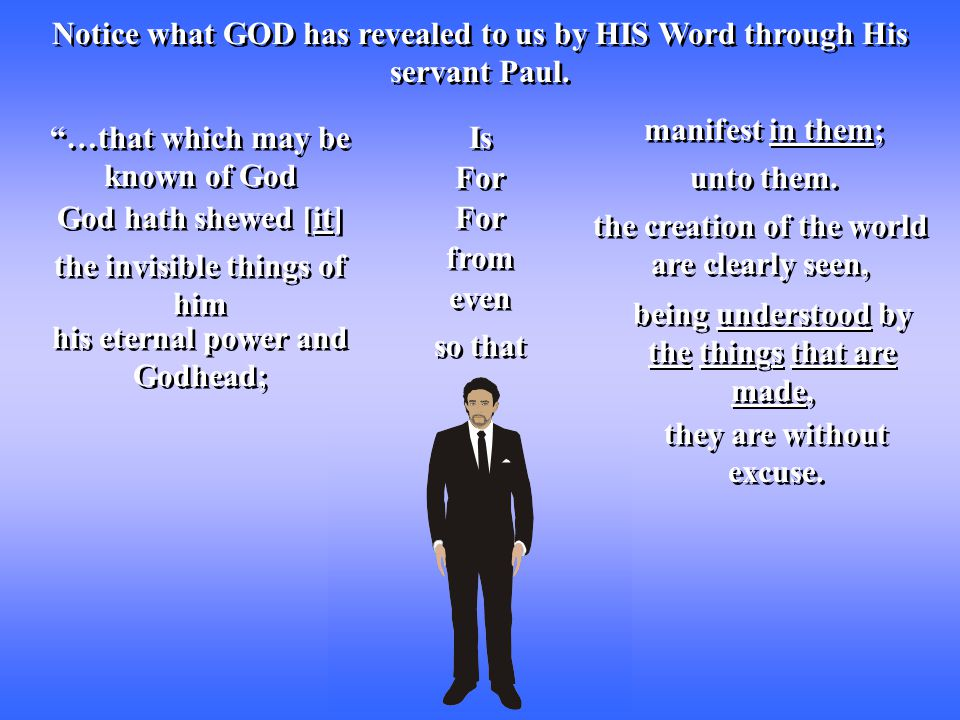 """Notice what GOD has revealed to us by HIS Word through His servant Paul. """"…that which may be known of God manifest in them; God hath shewed [it] unto"""