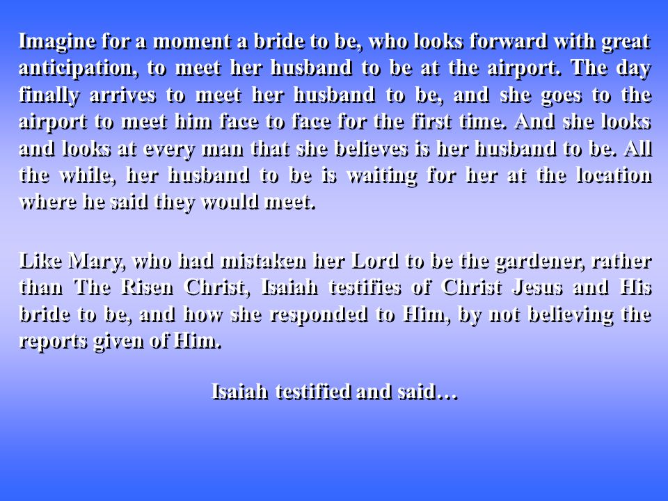 Imagine for a moment a bride to be, who looks forward with great anticipation, to meet her husband to be at the airport. The day finally arrives to me