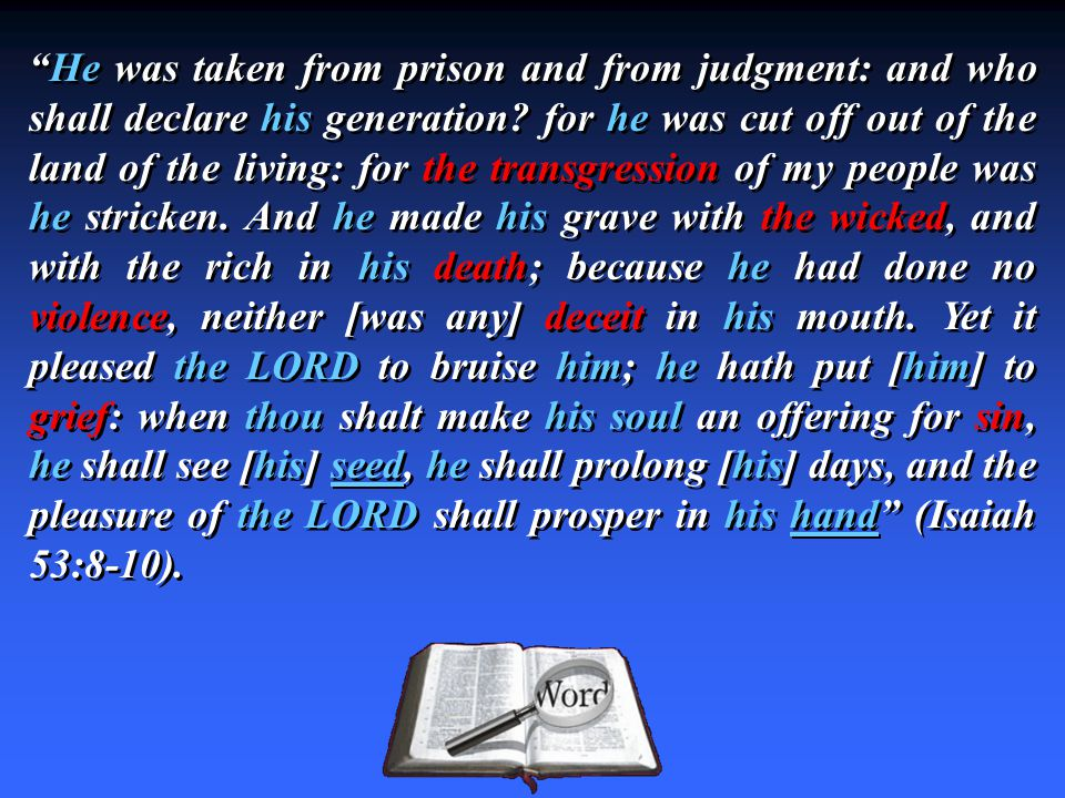 He was taken from prison and from judgment: and who shall declare his generation.