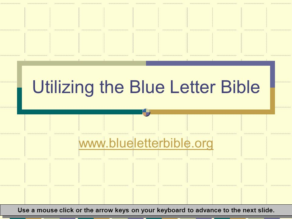 Let s take a look at the Blue Letter Bible and a few of its basic features.