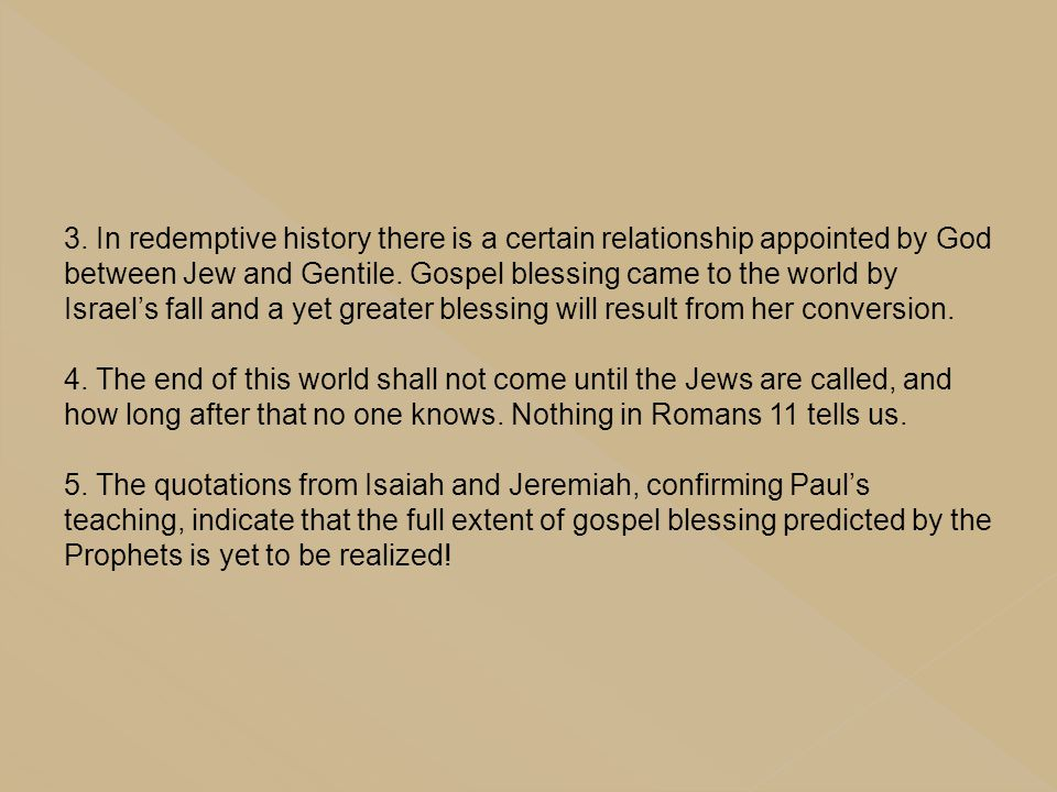 3. In redemptive history there is a certain relationship appointed by God between Jew and Gentile. Gospel blessing came to the world by Israel's fall