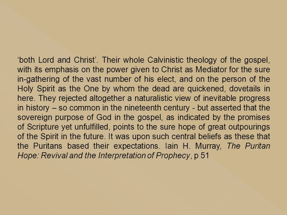 'both Lord and Christ'. Their whole Calvinistic theology of the gospel, with its emphasis on the power given to Christ as Mediator for the sure in-gat