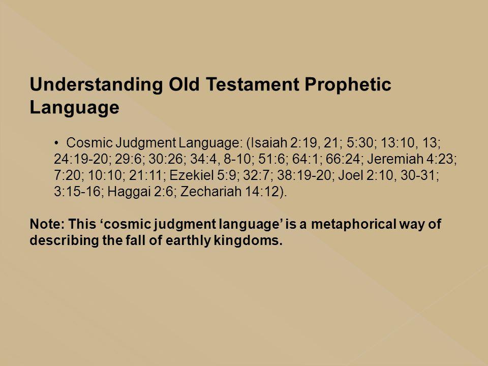 Understanding Old Testament Prophetic Language Cosmic Judgment Language: (Isaiah 2:19, 21; 5:30; 13:10, 13; 24:19-20; 29:6; 30:26; 34:4, 8-10; 51:6; 6