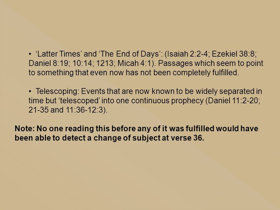 'Latter Times' and 'The End of Days': (Isaiah 2:2-4; Ezekiel 38:8; Daniel 8:19; 10:14; 1213; Micah 4:1). Passages which seem to point to something tha