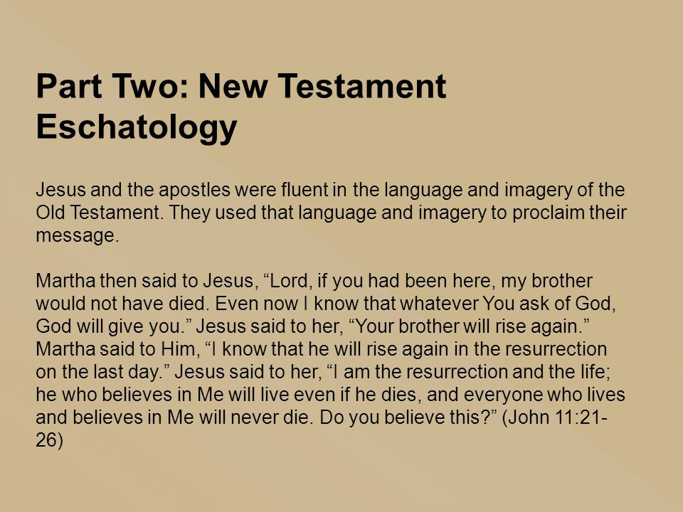Part Two: New Testament Eschatology Jesus and the apostles were fluent in the language and imagery of the Old Testament. They used that language and i