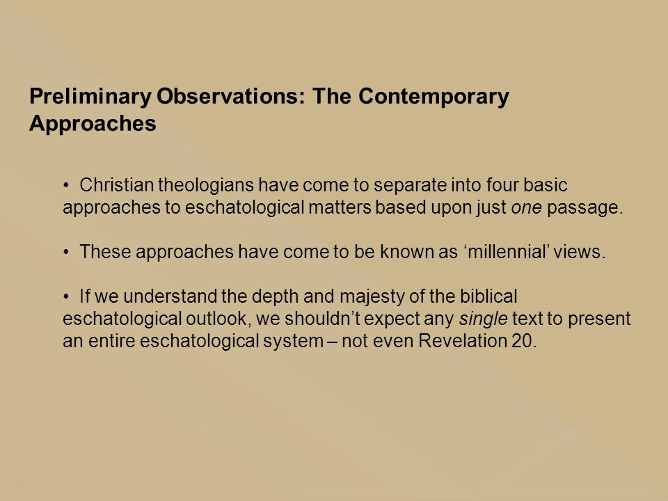 Preliminary Observations: The Contemporary Approaches Christian theologians have come to separate into four basic approaches to eschatological matters