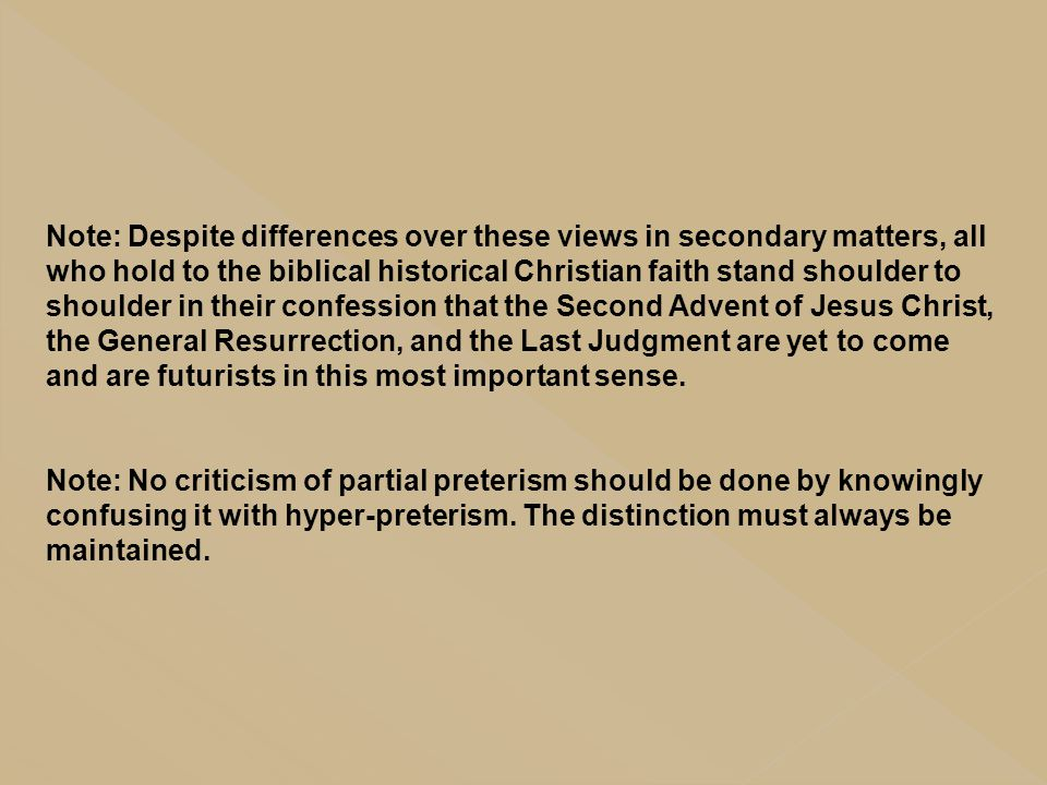 Note: Despite differences over these views in secondary matters, all who hold to the biblical historical Christian faith stand shoulder to shoulder in