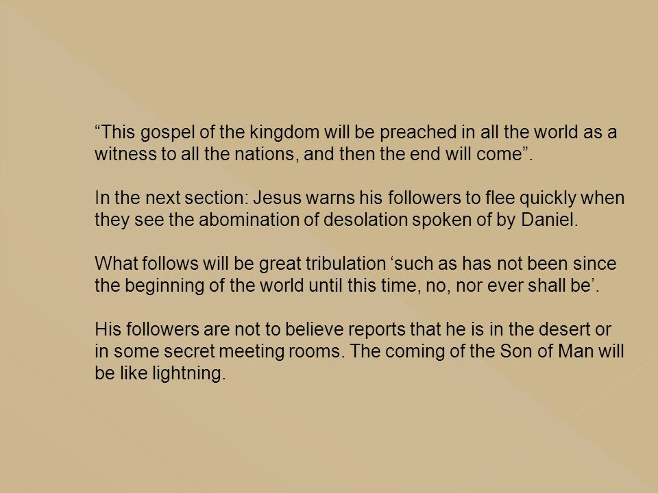 """""""This gospel of the kingdom will be preached in all the world as a witness to all the nations, and then the end will come"""". In the next section: Jesus"""