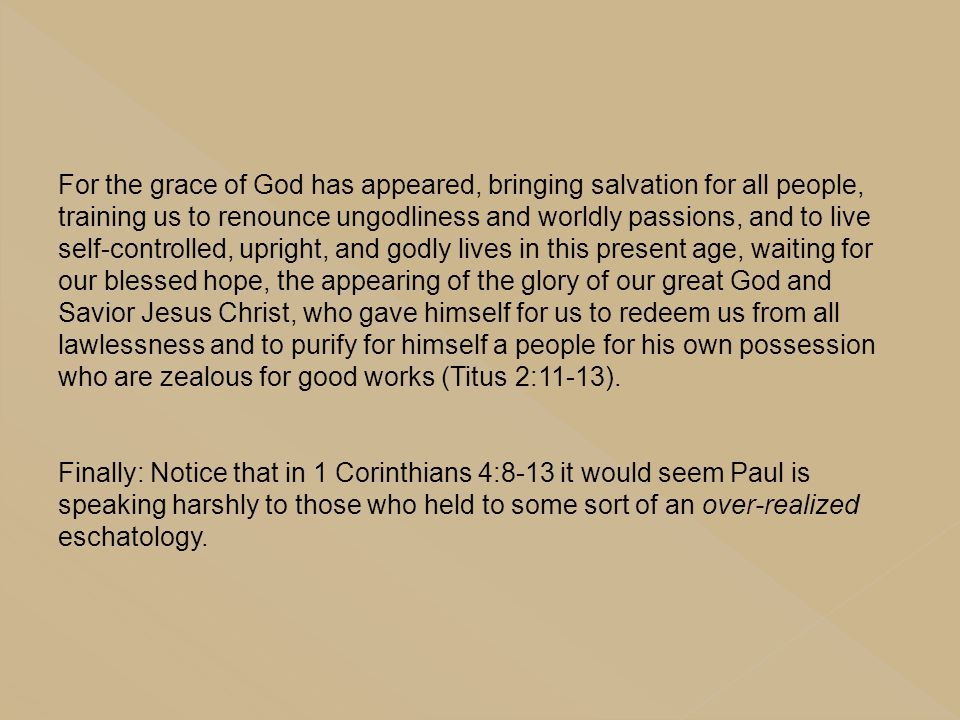 For the grace of God has appeared, bringing salvation for all people, training us to renounce ungodliness and worldly passions, and to live self-contr