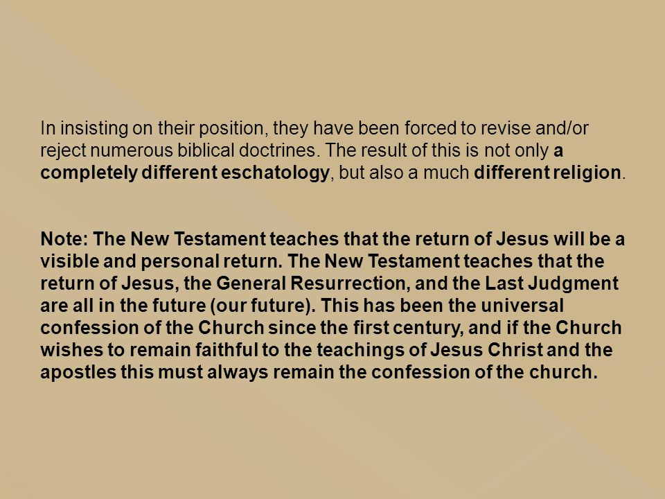 In insisting on their position, they have been forced to revise and/or reject numerous biblical doctrines. The result of this is not only a completely