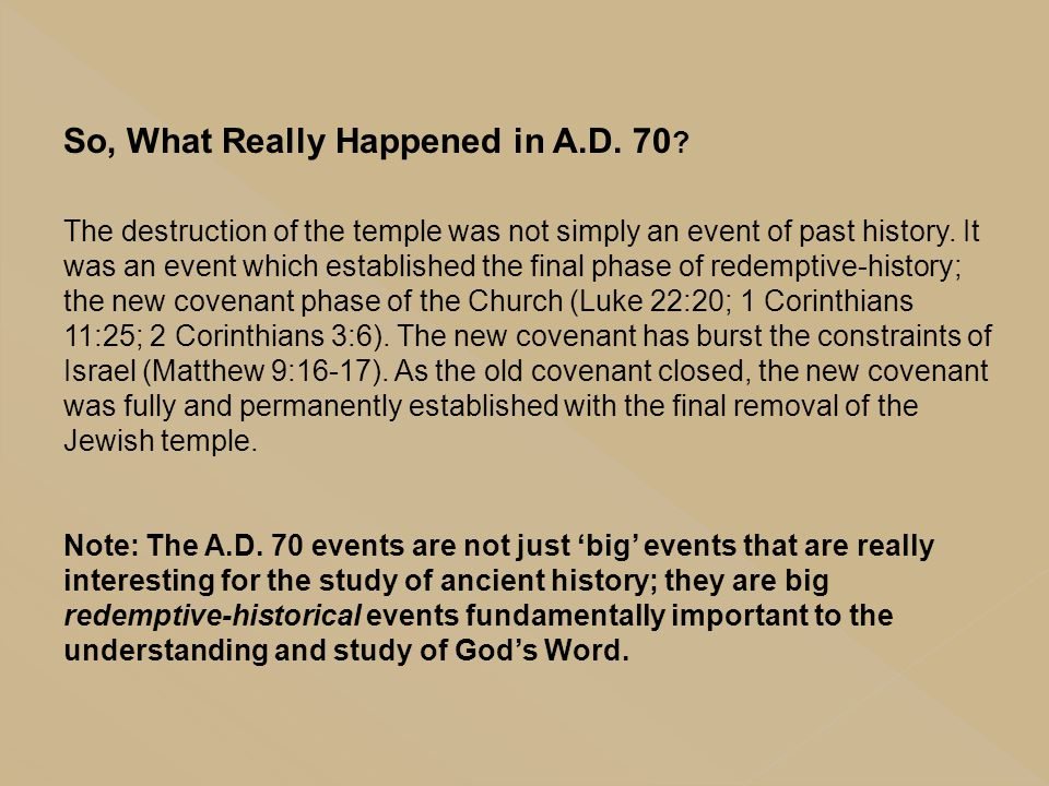 So, What Really Happened in A.D. 70 ? The destruction of the temple was not simply an event of past history. It was an event which established the fin