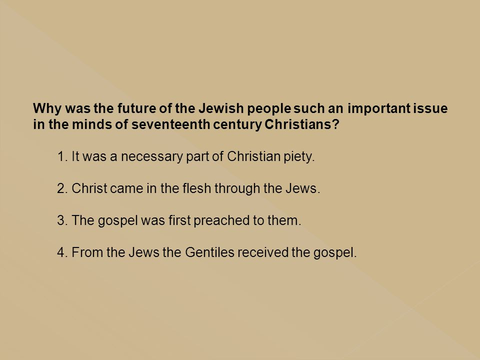 Why was the future of the Jewish people such an important issue in the minds of seventeenth century Christians? 1. It was a necessary part of Christia